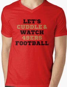 Lets Cuddle And Watch 49ers Football. Mens V-Neck T-Shirt