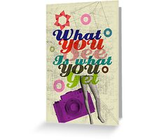 What You See Is What You Get Greeting Card