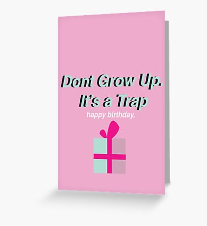 """Don't Grow up it's a Trap!"" Greeting Card"