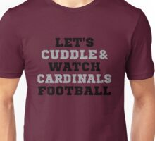 Let's Cuddle And Watch Cardinals Football. Unisex T-Shirt