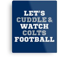 Let's Cuddle And Watch Colts Football. Metal Print