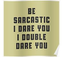 Be sarcastic, I dare you, I double dare you! Poster