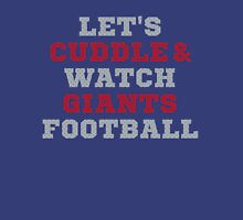 Let's Cuddle And Watch Giants Football. Unisex T-Shirt