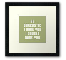 Be sarcastic, I dare you, I double dare you! Framed Print