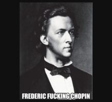 Frederic Fucking Chopin by MickRoyale666