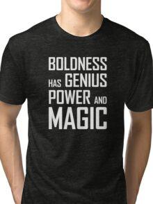 Boldness has Genius, Power and Magic (Goethe) white version Tri-blend T-Shirt