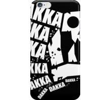 DAKKA DAKKA DAKKA!! iPhone Case/Skin
