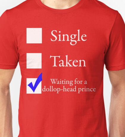 Waiting for a dollop-head prince Unisex T-Shirt