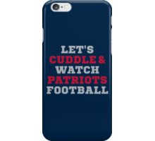 Let's Cuddle And Watch Patriots Football. iPhone Case/Skin