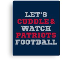 Let's Cuddle And Watch Patriots Football. Canvas Print