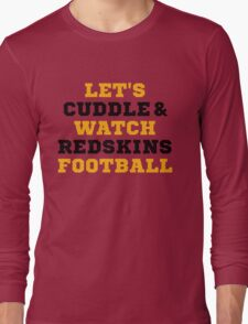Let's Cuddle And Watch Redskins Football. Long Sleeve T-Shirt