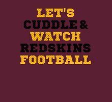 Let's Cuddle And Watch Redskins Football. Unisex T-Shirt