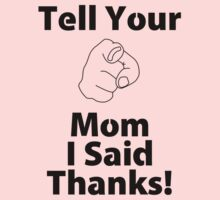 Tell Your Mom I Said Thanks! by courson