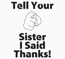 Tell Your Sister I Said Thanks! by courson