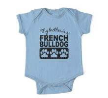 My Brother Is A French Bulldog One Piece - Short Sleeve