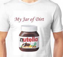 My Jar of Dirt/Nutella Unisex T-Shirt