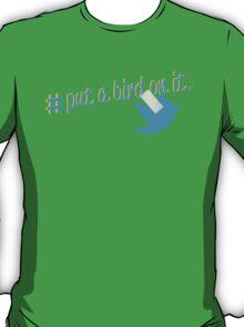 #PutABirdOnIt T-Shirt