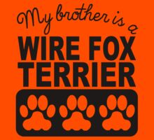 My Brother Is A Wire Fox Terrier Kids Tee