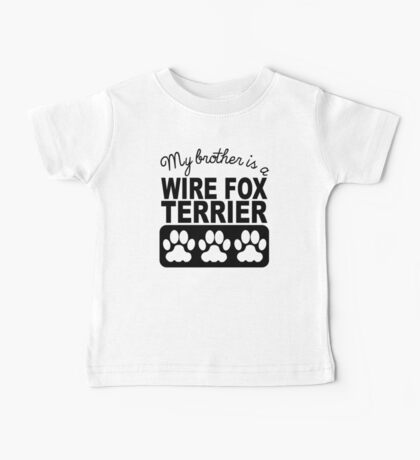My Brother Is A Wire Fox Terrier Baby Tee