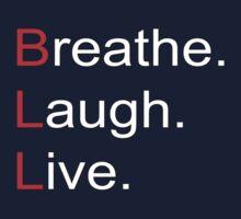 Breathe. Laugh. Live. by RhysK