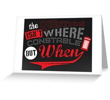 The question isn't where, but when ! Greeting Card