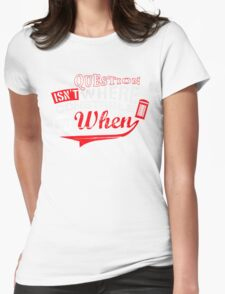 The question isn't where, but when ! Womens Fitted T-Shirt