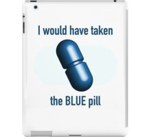 I would have taken the Blue pill iPad Case/Skin