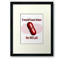I would have taken the Red pill Framed Print