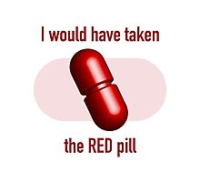 I would have taken the Red pill Photographic Print