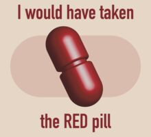 I would have taken the Red pill by destinysagent