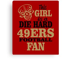 This Girl Is A Die Hard 49ers Football Fan. Canvas Print