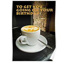 Birthday starter coffee Poster