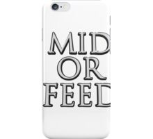MID OR FEED iPhone Case/Skin