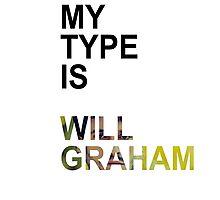 My Type Is Will Graham Photographic Print