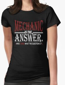 MECHANIC IS THE ANSWER WHO CARES WHAT THE QUESTION IS T-Shirt
