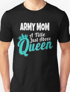 ARMY MOM A TITLE JUST ABOVE QUEEN T-Shirt