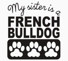 My Sister Is A French Bulldog Kids Tee