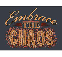 Embrace the Chaos Photographic Print