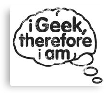 I geek, therfore I am t-shirt Canvas Print