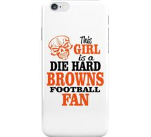 This Girl Is A Die Hard Browns Football Fan. iPhone Case/Skin