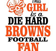 This Girl Is A Die Hard Browns Football Fan. by sports-tees
