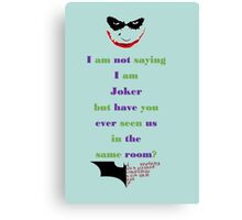 Not saying I am Joker Canvas Print