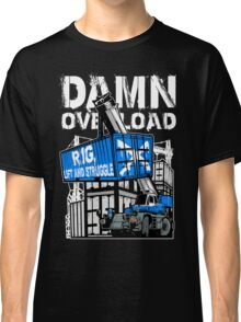 Rig Lift and Struggle Classic T-Shirt
