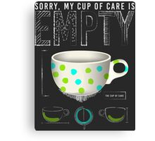 The Empty Cup of Care Canvas Print