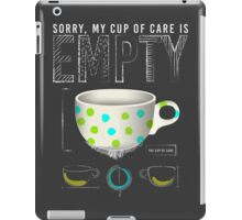 The Empty Cup of Care iPad Case/Skin