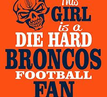 This Girl Is A Die Hard Broncos Football Fan. by sports-tees