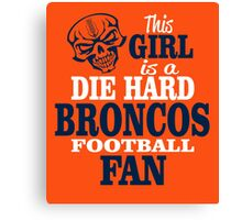 This Girl Is A Die Hard Broncos Football Fan. Canvas Print