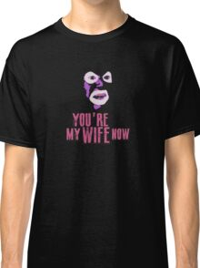 Papa Lazarou - MY WIFE NOW! Classic T-Shirt