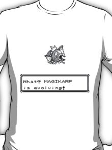 What? Magikarp is evolving! T-Shirt