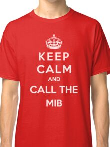 Keep Calm And Call The Men In Black Classic T-Shirt